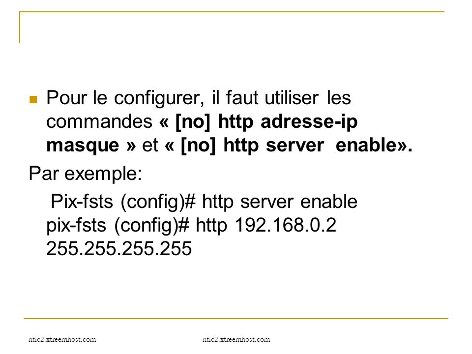 Pour le configurer, il faut utiliser les commandes « [no] http adresse-ip masque » et « [no] http server enable».